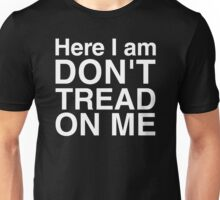 Here I am, don't tread on me! Unisex T-Shirt