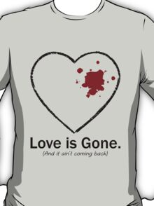 Love is Gone T-Shirt