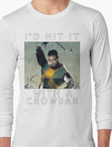 'I'd hit it with a crowbar' Long Sleeve T-Shirt