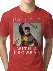 'I'd hit it with a crowbar' Tri-blend T-Shirt