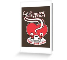 My Caffeinated Heart Greeting Card