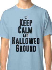 Keep Calm and Hallowed Ground Classic T-Shirt