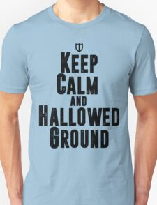 Keep Calm and Hallowed Ground Unisex T-Shirt
