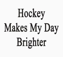 Hockey Makes My Day Brighter by supernova23