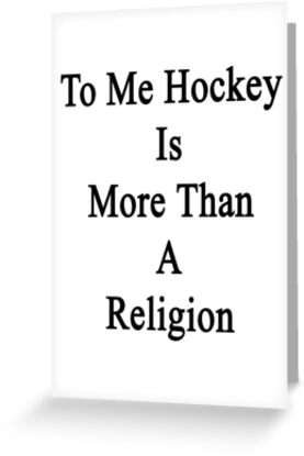 To Me Hockey Is More Than A Religion by supernova23