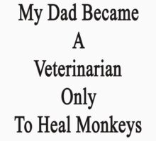 My Dad Became A Veterinarian Only To Heal Monkeys  by supernova23
