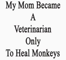 My Mom Became A Veterinarian Only To Heal Monkeys by supernova23