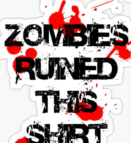 Zombies Ruined This Shirt Sticker
