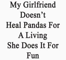 My Girlfriend Doesn't Heal Pandas For A Living She Does It For Fun by supernova23