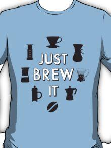 Just Brew It T-Shirt
