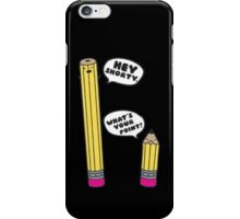Hey Shorty! What's Your Point? iPhone Case/Skin