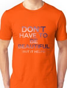 Don't Have To Be Beautiful Unisex T-Shirt