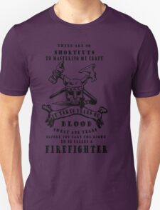 there are no short cuts to mastering my craft it takes years of blood sweat and tears before you earn the right to be called a firefighter T-Shirt