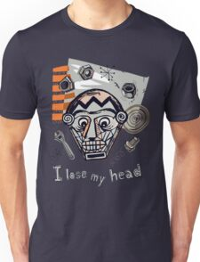 I lose my head Unisex T-Shirt