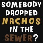 Sewer Nachos by 55INCH