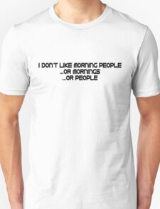 I don't like morning people, or mornings, or people T-Shirt