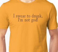 I swear to drunk, I'm not God! Unisex T-Shirt