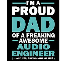 I'M A Proud Dad Of A Freaking Awesome Audio Engineer And Yes She Bought Me This Photographic Print