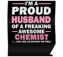I'M A PROUD HUSBAND OF A FREAKING AWESOME CHEMIST (... AND YES, HE BOUGHT ME THIS) Poster
