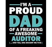 I'M A Proud Dad Of A Freaking Awesome Auditor And Yes She Bought Me This Photographic Print