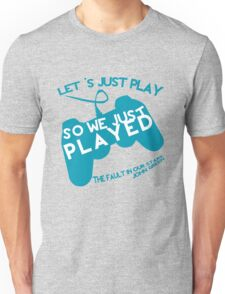 So we just played... Unisex T-Shirt