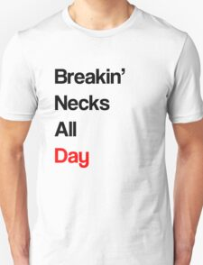 Breakin Necks All Day T-Shirt