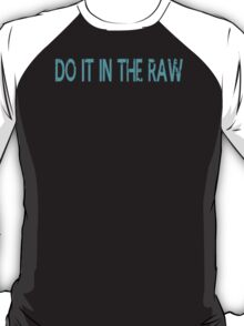 New Do it in the raw tshirt T-Shirt