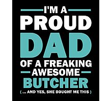 I'M A Proud Dad Of A Freaking Awesome Butcher And Yes She Bought Me This Photographic Print