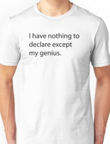 I have nothing to declare except my genius Unisex T-Shirt