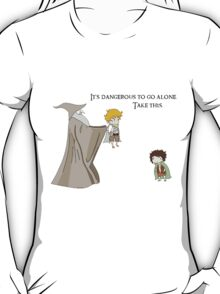 It's Dangerous to Go Alone. Take this. T-Shirt