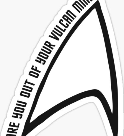 Out of your Vulcan mind Sticker