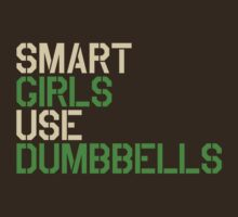 Smart Girls Use Dumbbells (crm/grn) by Benjamin Whealing