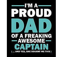 I'M A Proud Dad Of A Freaking Awesome Captain And Yes She Bought Me This Photographic Print