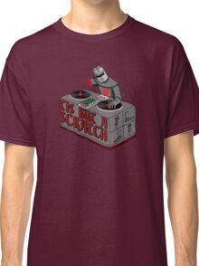 Tis Tis Tis But A Scratch Classic T-Shirt