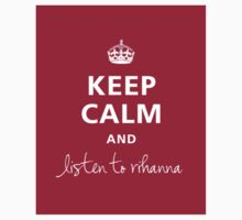 Keep Calm And Listen To Rihanna by ElectricNeff