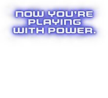 Now You're Playing With Power (White) by avperth