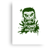 I'm always angry! Canvas Print
