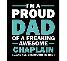 I'M A Proud Dad Of A Freaking Awesome Chaplain And Yes She Bought Me This Photographic Print