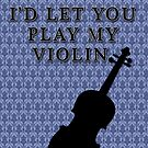 I&#x27;d let you play my violin. by KaterinaSH