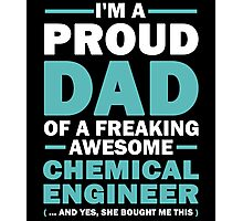 I'M A Proud Dad Of A Freaking Awesome Chemical Engineer And Yes She Bought Me This Photographic Print