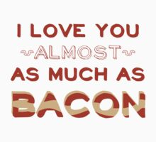 I Love You Almost As Much As Bacon by Look Human
