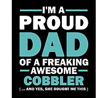 I'M A Proud Dad Of A Freaking Awesome Cobbler And Yes She Bought Me This Photographic Print