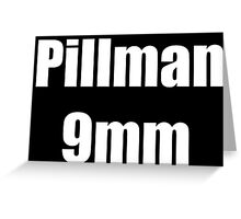 Pillman 9mm Greeting Card