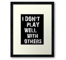I don't play well with others Framed Print
