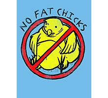 No Fat Chicks Photographic Print