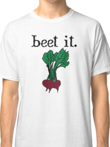 beet it. (beets) Classic T-Shirt
