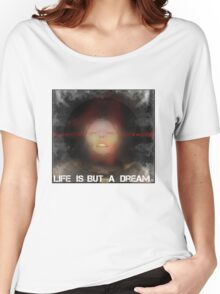 Life is but a dream... Women's Relaxed Fit T-Shirt