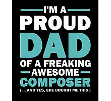 I'M A Proud Dad Of A Freaking Awesome Composer And Yes She Bought Me This Photographic Print