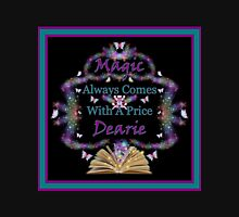 Magic Always Comes With A Price Dearie Butterfly Black Collection Also Available In Purple, and Turquoise Unisex T-Shirt
