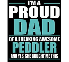 I'M A PROUD DAD OF A FREAKING AWESOME PEDDLER Photographic Print